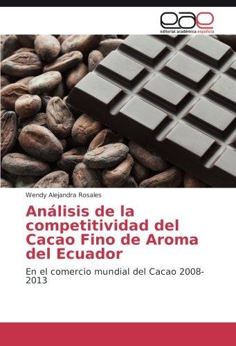 Análisis de la competitividad del Cacao Fino de Aroma del Ecuador: En el comercio mundial del Cacao 2008-2013
