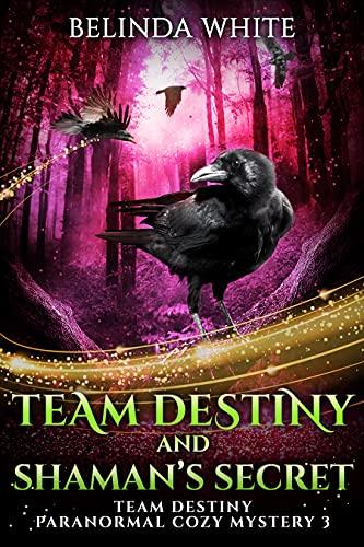 Team Destiny and Shaman's Secret (Team Destiny Paranormal Cozy Mystery Book 3) by [Belinda White]