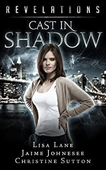 Cast In Shadow: Revelations Series Book 3 by [Jaime Johnesee, Lisa Lane, Christine Sutton]
