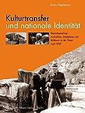 Kulturtransfer Und Nationale Identitat: Deutschsprachige Architekten, Stadtplaner Und Bildhauer in Der Turkei Nach 1927 (German Edition)