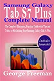 Samsung Galaxy Tab S7 Plus Complete Manual: The Complete Illustrated, Practical Guide with Tips and Tricks to Maximizing Your Samsung Galaxy Tab S7 Plus