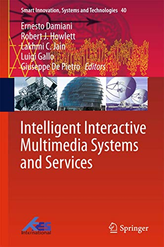 Compare Textbook Prices for Intelligent Interactive Multimedia Systems and Services Smart Innovation, Systems and Technologies 40 2015 Edition ISBN 9783319198293 by Damiani, Ernesto,Howlett, Robert J.,Jain, Lakhmi C.,Gallo, Luigi,De Pietro, Giuseppe