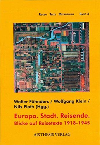 Europa. Stadt. Reisende: Blicke auf Reisetexte 1918-1945 (Reisen Texte Metropolen)