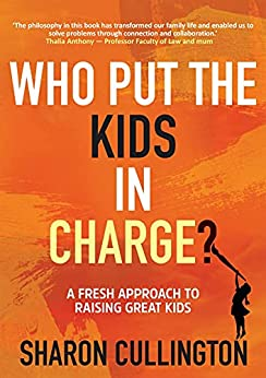 Who Put The Kids in Charge?: A Fresh Approach to Raising Great Kids by [Sharon Cullington]