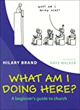 What am I Doing Here?: A Beginner's Guide to Church
