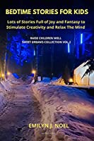 Bedtime Stories for Kids: Lots of Stories Full of Joy and Fantasy to Stimulate Creativity and Relax The Mind (Raise Children Well Sweet Dreams Collection)