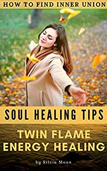 TWIN FLAME ENERGY HEALING: How To Find Inner Union (Soul Growth Inspirations Book 3) by [Silvia Moon]