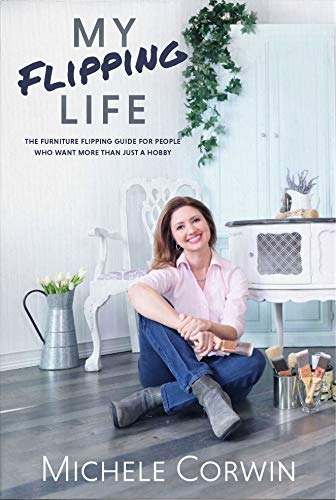 My Flipping Life: The Furniture Flipping Guide for People Who Want More Than Just a Hobby (English Edition)