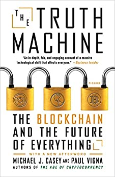 The Truth Machine: The Blockchain and the Future of Everything by [Paul Vigna, Michael J. Casey]