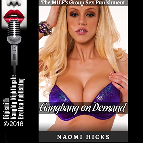 Gangbang on Demand     The MILF's Group Sex Punishment              By:                                                                                                                                 Naomi Hicks                               Narrated by:                                                                                                                                 Milly Stern                      Length: 24 mins     Not rated yet     Overall 0.0