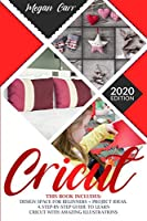 Cricut: This Book Includes: Design Space For Beginners + Project Ideas. A Step-By-Step Guide To Learn Cricut With Amazing Illustrations.