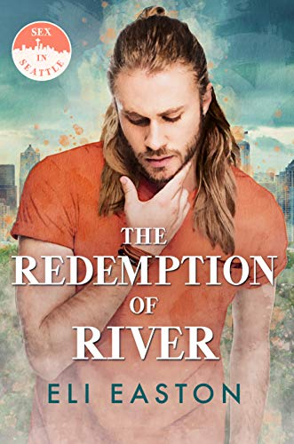 The Redemption of River (Sex in Seattle Book 4)