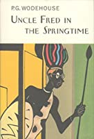 Uncle Fred In The Springtime (Everyman's Library P G WODEHOUSE)