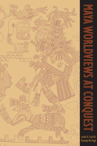 Maya Worldviews at Conquest (Mesoamerican Worlds)