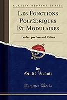 Les Fonctions Polyédriques Et Modulaires: Traduit Par Armand Cahen (Classic Reprint)