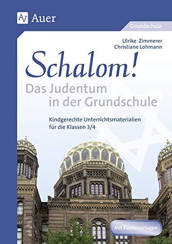 Schalom! Das Judentum in der Grundschule: Kindgerechte Unterrichtsmaterialien (3. und 4. Klasse): Kindgerechte Unterrichtsmaterialien für die Klassen 3/4