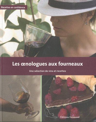 Les oenologues aux fourneaux : Une sélection de vins et recettes (Recettes en confidence)