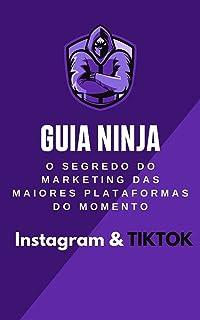 Guia Ninja os Segredos do Marketing das maiores Plataformas do Momento: Seja um Expert no Instagram e no Tik-Tok, Crie sua...