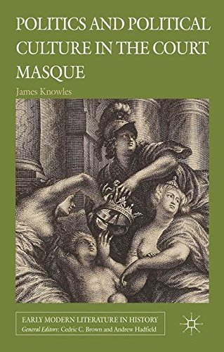 Politics and Political Culture in the Court Masque (Early Modern Literature in History) by James Knowles (2015-01-30)