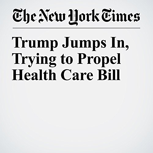 Trump Jumps In, Trying to Propel Health Care Bill copertina