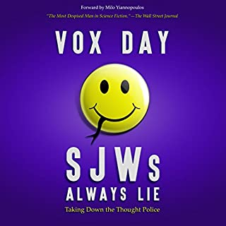 SJWs Always Lie     Taking Down the Thought Police              By:                                                                                                                                 Vox Day                               Narrated by:                                                                                                                                 Bob Allen                      Length: 6 hrs and 49 mins     14 ratings     Overall 4.8