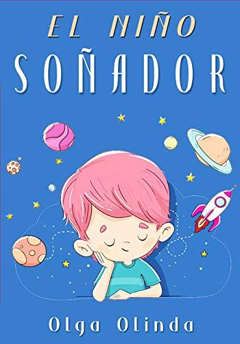 El Niño Soñador: cuento infantil para edades de 4 a 8 años de edad
