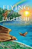Flying with the Eagles III: Soaring Ever Higher (English Edition)