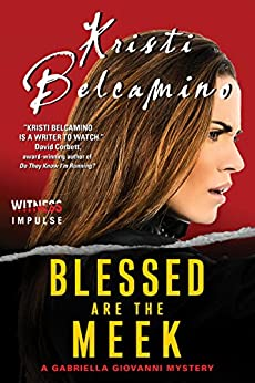 Blessed are the Meek: A Gabriella Giovanni Mystery (Gabriella Giovanni Mysteries Book 2) by [Kristi Belcamino]