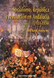 SOCIALISMO, REPUBLICA Y REVOLUCION EN ANDALUCIA (1931-1936) (Serie : Historia y geografía)