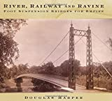 River, Railway and Ravine: Foot Suspension Bridges for Empire by Douglas Harper (2015-09-08)