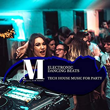 Electronic Dancing Beats - Tech House Music For Party