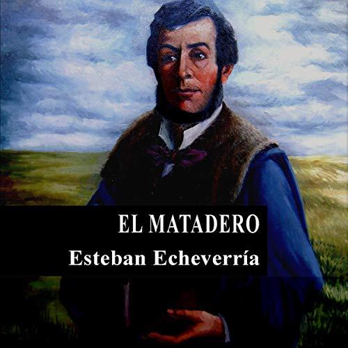 El matadero [The Slaughterhouse] Audiobook By Esteban Echeverría cover art