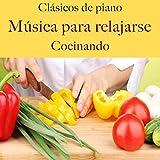 Clásicos De Piano: Música Para Relajarse Para Cocinando