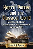 Harry Potter and the Classical World: Greek and Roman Allusions in J.K. Rowling's Modern Epic