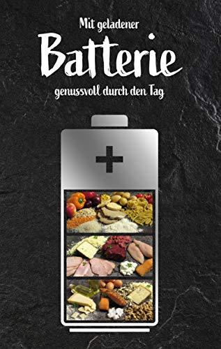 Mit geladener Batterie genussvoll durch den Tag - ist mehr als nur ein Kochbuch! by: Food Batteries