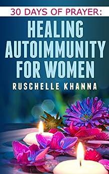 30 Days of Prayer: Healing Autoimmunity for Women by [Ruschelle Khanna]