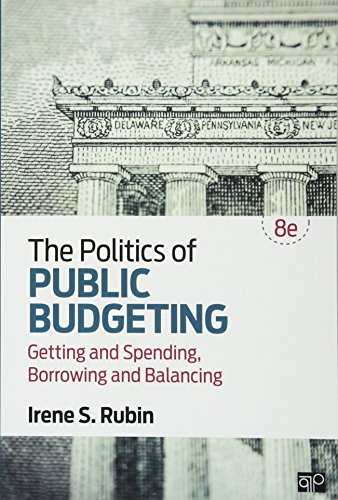 The Politics of Public Budgeting; Getting and Spending, Borrowing and Balancing 8ed