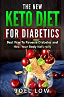 The New Keto Diet for Diabetics: Best Way to Reverse Diabetes and Heal Your Body Naturally, Without Feeling On a Diet