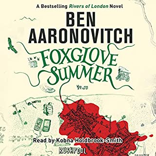 Foxglove Summer     Rivers of London, Book 5              By:                                                                                                                                 Ben Aaronovitch                               Narrated by:                                                                                                                                 Kobna Holdbrook-Smith                      Length: 10 hrs and 45 mins     4,202 ratings     Overall 4.7