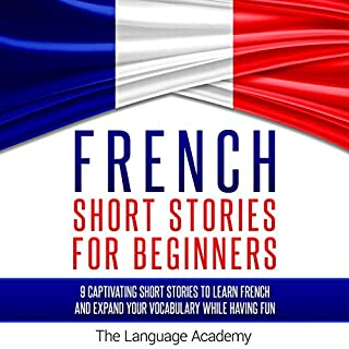 French Short Stories for Beginners     9 Captivating Short Stories to Learn French and Expand Your Vocabulary While Having Fun              By:                                                                                                                                 The Language Academy                               Narrated by:                                                                                                                                 Erik Bjork,                                                                                        Susana Larraz                      Length: 4 hrs and 28 mins     40 ratings     Overall 4.7