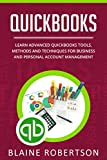 Quickbooks: Learn Advanced Quickbooks Tools, Methods and Techniques for Business and Personal Account Management (English Edition)