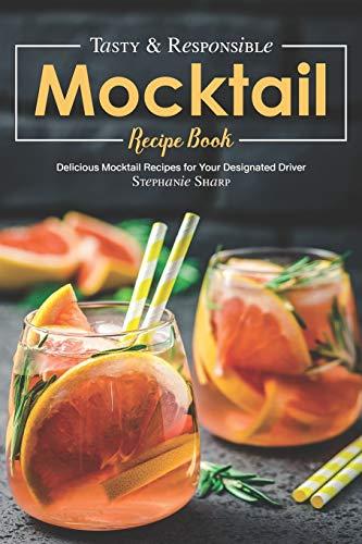 Tasty & Responsible Mocktail Recipe Book: