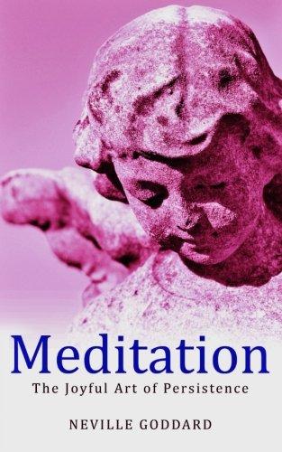 Meditation: The Joyful Art of Persistence (Neville Explains the Bible)