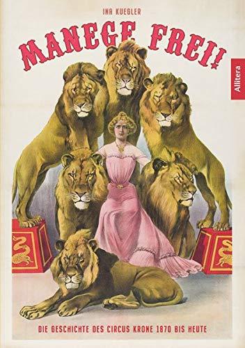 Manege frei!: Die Geschichte des Circus Krone 1870 bis heute
