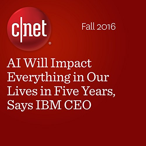 AI Will Impact Everything in Our Lives in Five Years, Says IBM CEO audiobook cover art