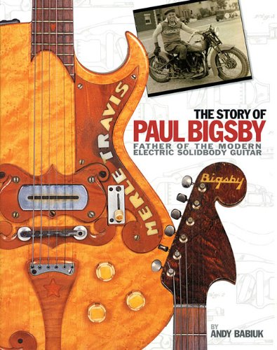 The Story of Paul Bigsby: Father of the Modern Electric Solidbody Guitar