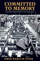 Committed to Memory: Cultural Meditations of the Holocaust