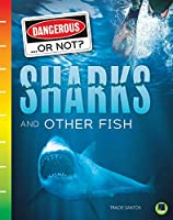 Sharks and Other Fish (Dangerous... or Not?)