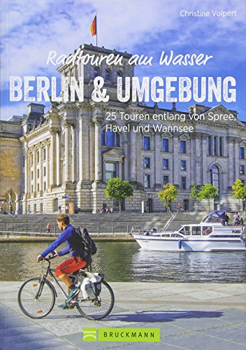 Radwanderführer Berlin: Radtouren am Wasser Berlin und Umgebung. 25 Touren entlang von Spree, Havel und Wannsee. Radwege im Berliner Umland. Ein Freizeitführer für Berlin.