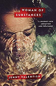 Woman of Substances: A Journey into Addiction and Treatment by [Jenny Valentish]